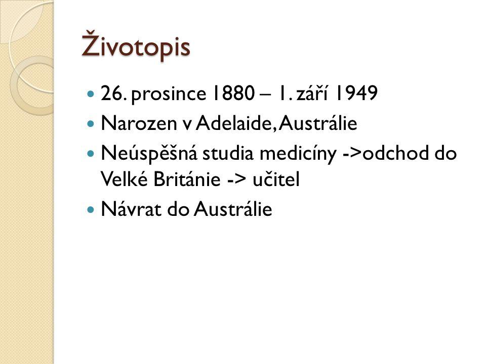 Životopis 26. prosince 1880 – 1. září 1949 Narozen v Adelaide, Austrálie Neúspěšná studia medicíny ->odchod do Velké Británie -> učitel Návrat do Aust
