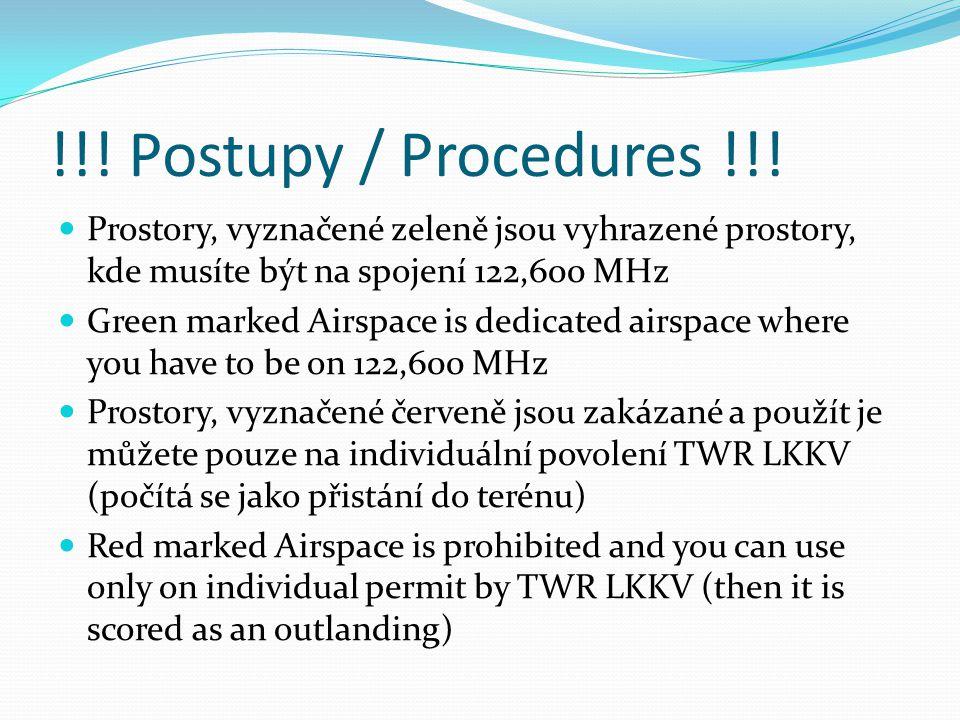 !!! Postupy / Procedures !!! Prostory, vyznačené zeleně jsou vyhrazené prostory, kde musíte být na spojení 122,600 MHz Green marked Airspace is dedica