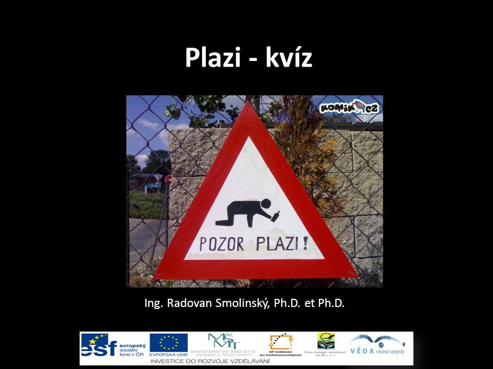 Plazi - kvíz Ing. Radovan Smolinský, Ph.D. et Ph.D.