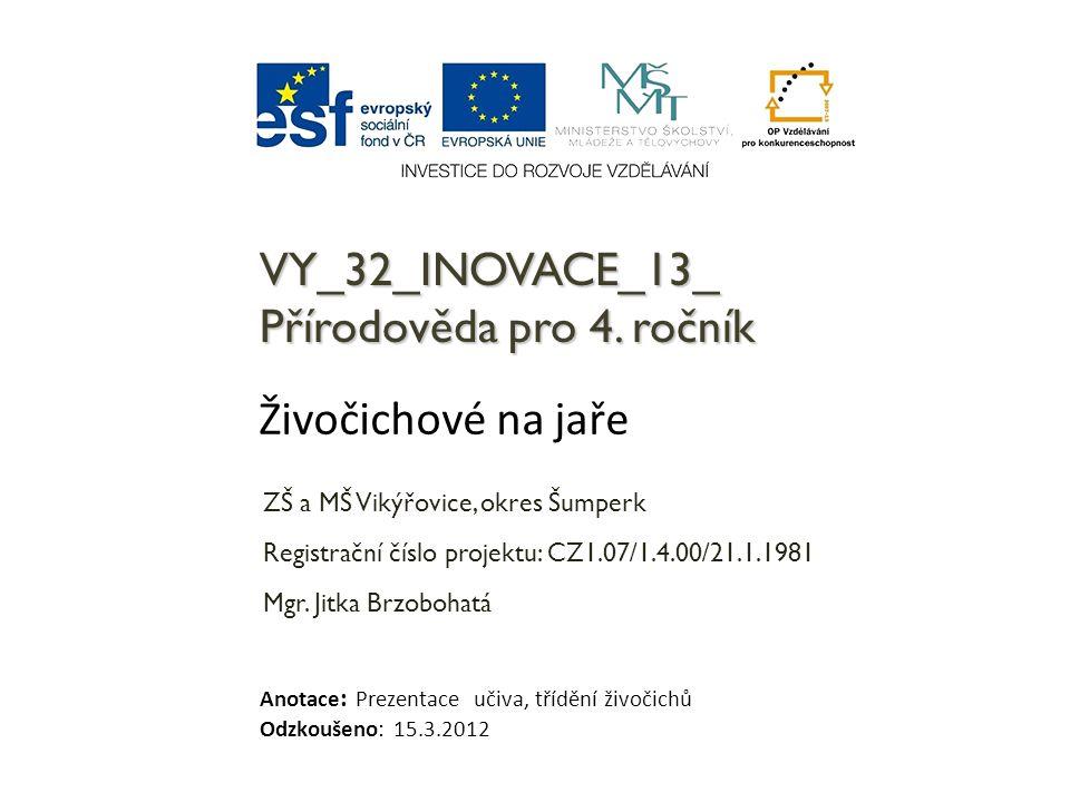 VY_32_INOVACE_13_ Přírodověda pro 4. ročník ZŠ a MŠ Vikýřovice, okres Šumperk Registrační číslo projektu: CZ1.07/1.4.00/21.1.1981 Mgr. Jitka Brzobohat