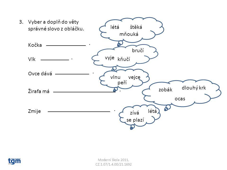 3.Vyber a doplň do věty správné slovo z obláčku. Kočka ______________.
