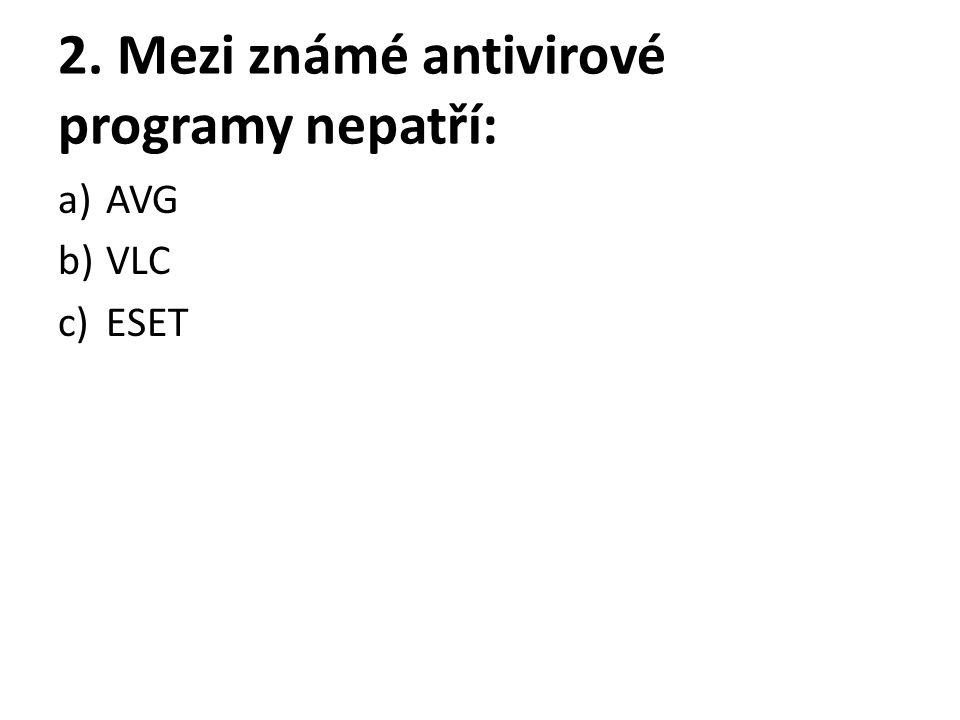 2. Mezi známé antivirové programy nepatří: a)AVG b)VLC c)ESET