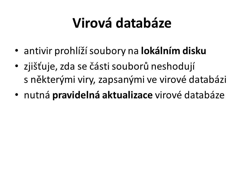 Virová databáze antivir prohlíží soubory na lokálním disku zjišťuje, zda se části souborů neshodují s některými viry, zapsanými ve virové databázi nutná pravidelná aktualizace virové databáze