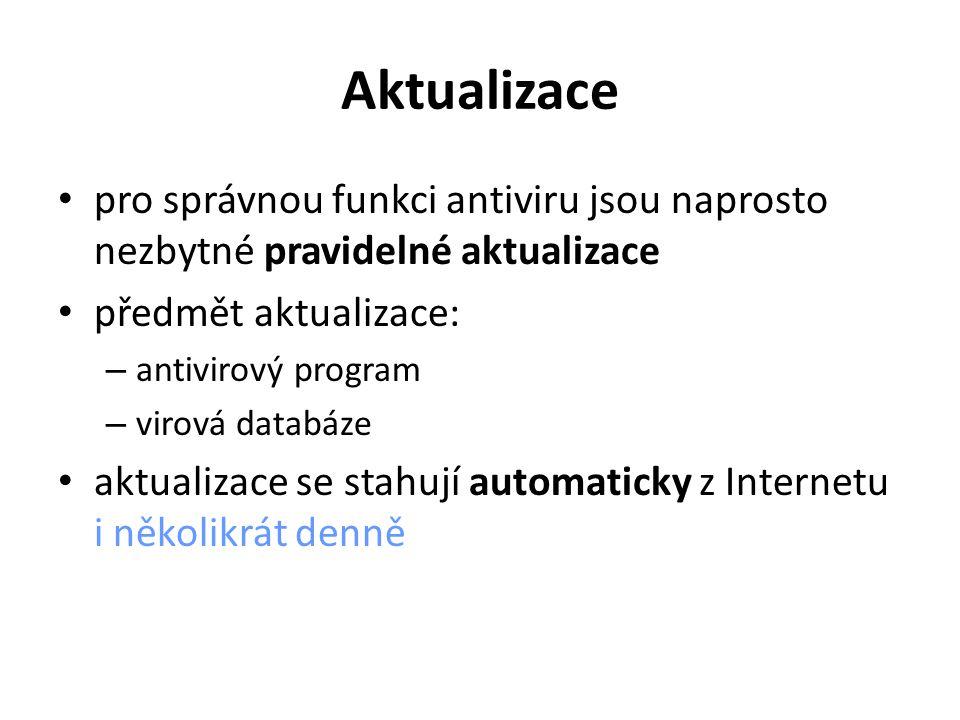 Aktualizace pro správnou funkci antiviru jsou naprosto nezbytné pravidelné aktualizace předmět aktualizace: – antivirový program – virová databáze aktualizace se stahují automaticky z Internetu i několikrát denně