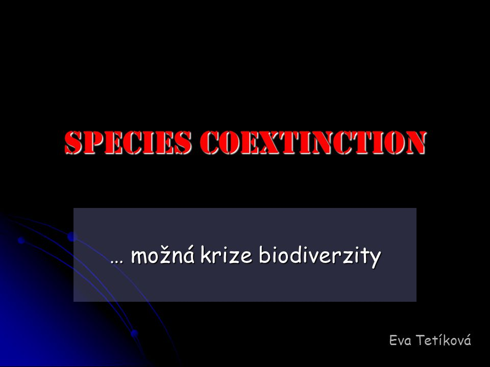 Literatura: Koh, L.P., Colwell, R.K., 2004.Species Coextinction and the Biodiversity Crisis.