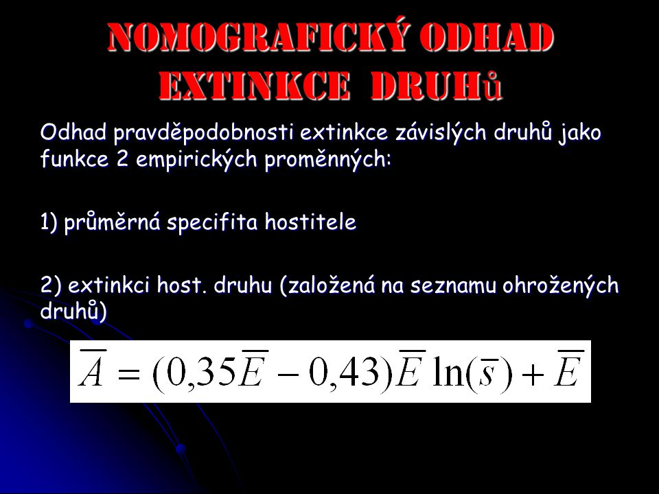 Nomografický odhad extinkce druh ů Odhad pravděpodobnosti extinkce závislých druhů jako funkce 2 empirických proměnných: 1) průměrná specifita hostitele 2) extinkci host.