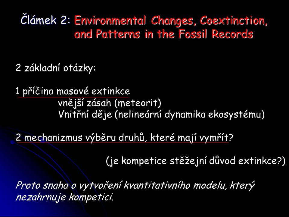 Člámek 2: Environmental Changes, Coextinction, and Patterns in the Fossil Records 2 základní otázky: 1 příčina masové extinkce vnější zásah (meteorit) Vnitřní děje (nelineární dynamika ekosystému) 2 mechanizmus výběru druhů, které mají vymřít.