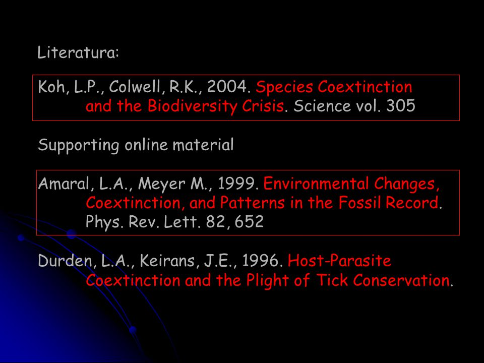 Literatura: Koh, L.P., Colwell, R.K., 2004. Species Coextinction and the Biodiversity Crisis. Science vol. 305 Supporting online material Amaral, L.A.