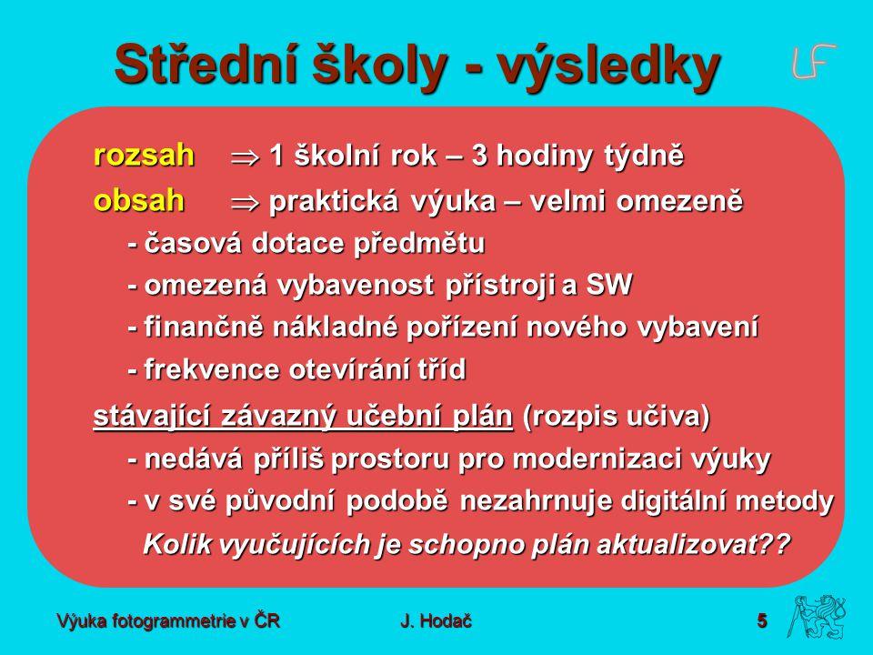 Výuka fotogrammetrie v ČR J. Hodač 5 Střední školy - výsledky rozsah  1 školní rok – 3 hodiny týdně obsah  praktická výuka – velmi omezeně - časová