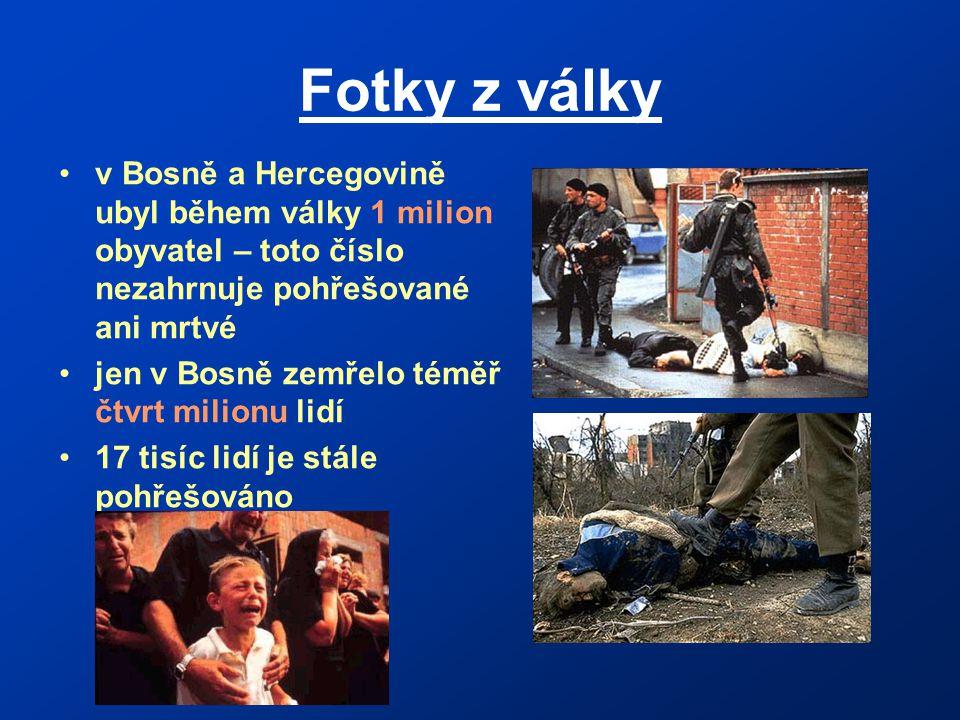 Fotky z války v Bosně a Hercegovině ubyl během války 1 milion obyvatel – toto číslo nezahrnuje pohřešované ani mrtvé jen v Bosně zemřelo téměř čtvrt milionu lidí 17 tisíc lidí je stále pohřešováno