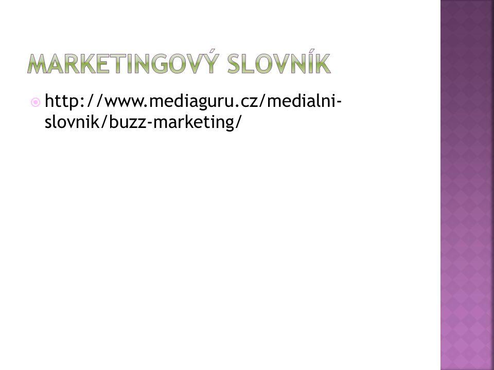  http://www.mediaguru.cz/medialni- slovnik/buzz-marketing/