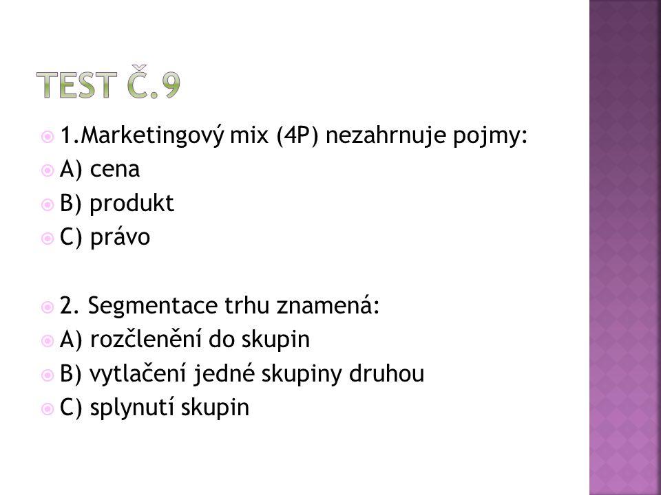  1.Marketingový mix (4P) nezahrnuje pojmy:  A) cena  B) produkt  C) právo  2.