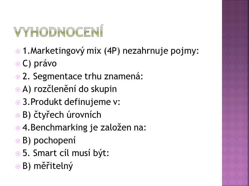  1.Marketingový mix (4P) nezahrnuje pojmy:  C) právo  2.
