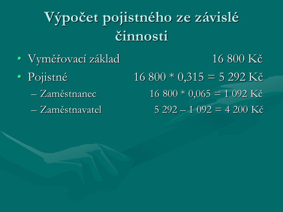 Výpočet pojistného ze závislé činnosti Vyměřovací základ 16 800 KčVyměřovací základ 16 800 Kč Pojistné 16 800 * 0,315 = 5 292 KčPojistné 16 800 * 0,31