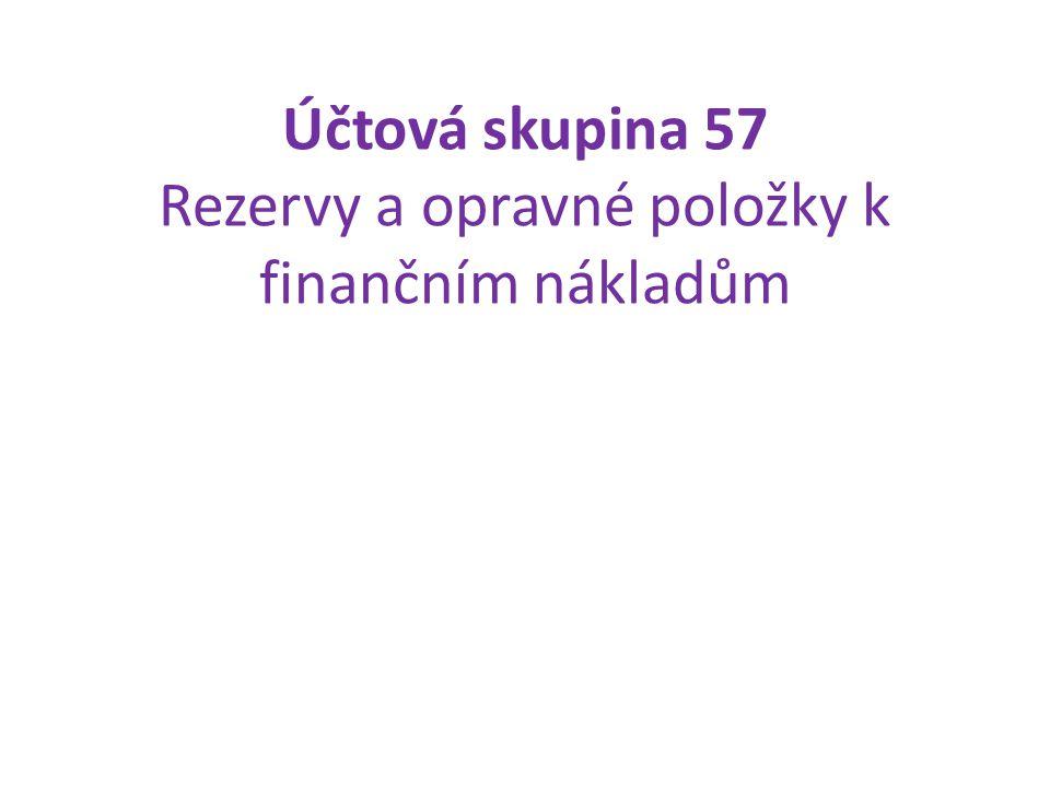 Účtová skupina 57 Rezervy a opravné položky k finančním nákladům