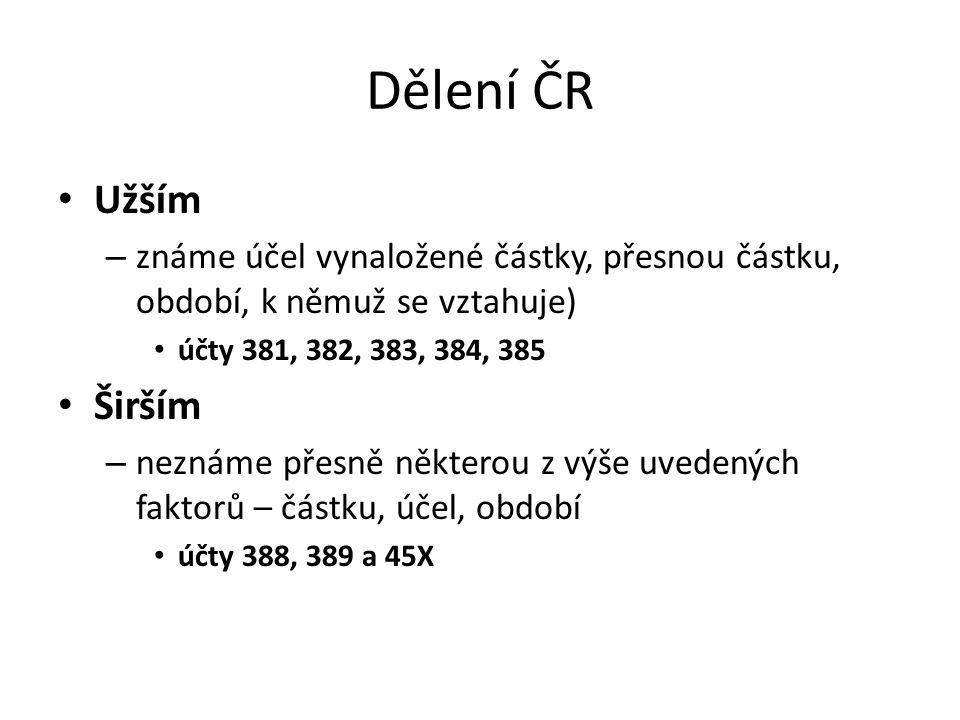 Dělení ČR Užším – známe účel vynaložené částky, přesnou částku, období, k němuž se vztahuje) účty 381, 382, 383, 384, 385 Širším – neznáme přesně někt
