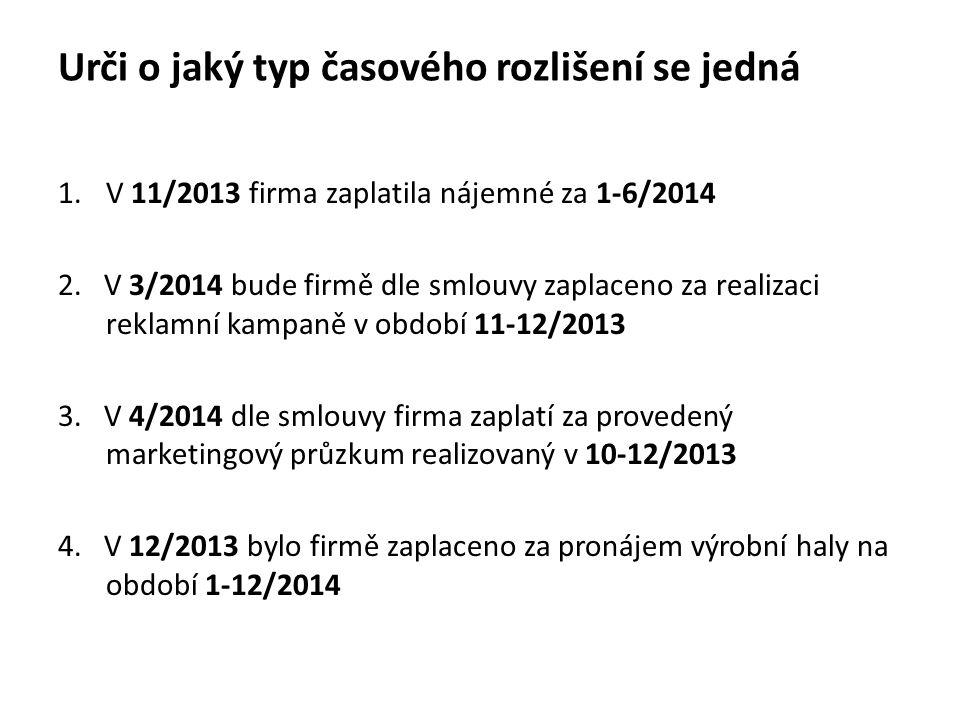 Urči o jaký typ časového rozlišení se jedná 1.V 11/2013 firma zaplatila nájemné za 1-6/2014 2. V 3/2014 bude firmě dle smlouvy zaplaceno za realizaci