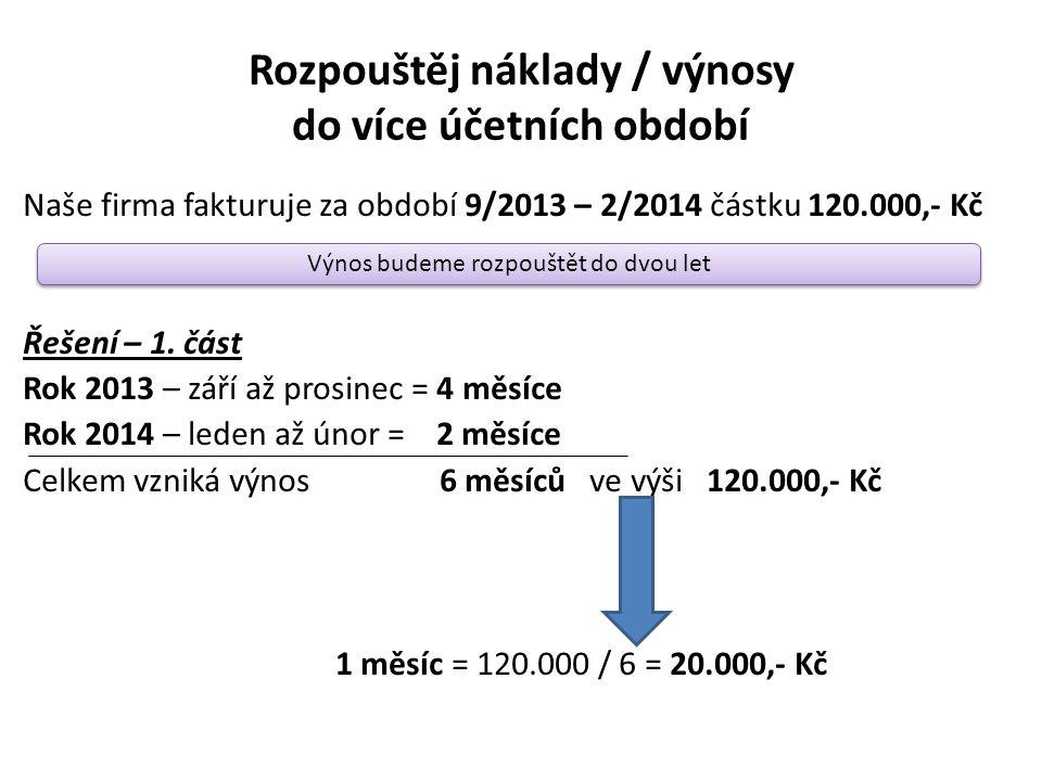 Rozpouštěj náklady / výnosy do více účetních období Naše firma fakturuje za období 9/2013 – 2/2014 částku 120.000,- Kč Řešení – 1.