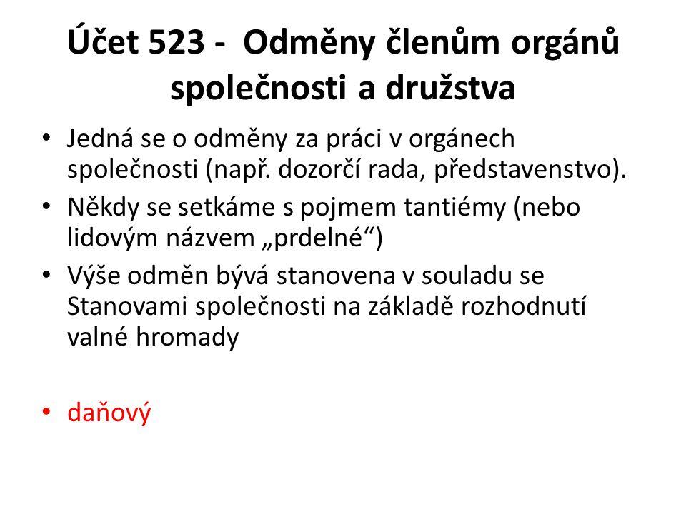 Účet 523 - Odměny členům orgánů společnosti a družstva Jedná se o odměny za práci v orgánech společnosti (např. dozorčí rada, představenstvo). Někdy s