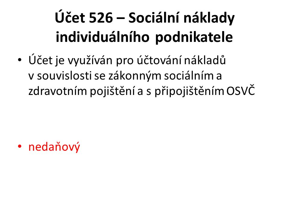 Účet 526 – Sociální náklady individuálního podnikatele Účet je využíván pro účtování nákladů v souvislosti se zákonným sociálním a zdravotním pojištění a s připojištěním OSVČ nedaňový