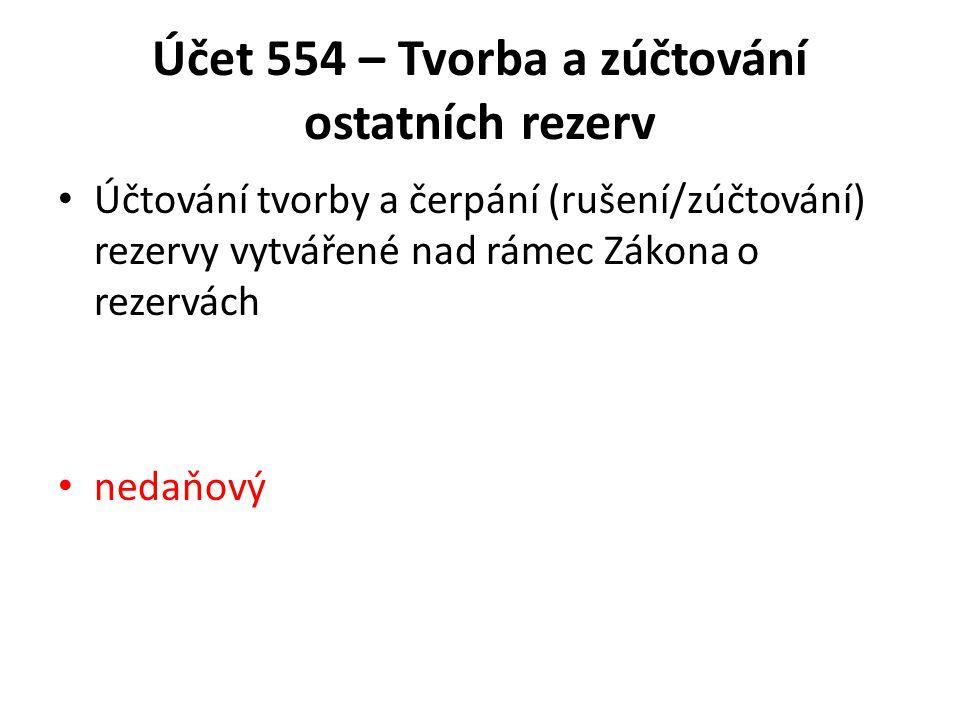 Účet 554 – Tvorba a zúčtování ostatních rezerv Účtování tvorby a čerpání (rušení/zúčtování) rezervy vytvářené nad rámec Zákona o rezervách nedaňový