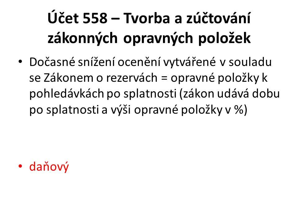 Účet 558 – Tvorba a zúčtování zákonných opravných položek Dočasné snížení ocenění vytvářené v souladu se Zákonem o rezervách = opravné položky k pohle