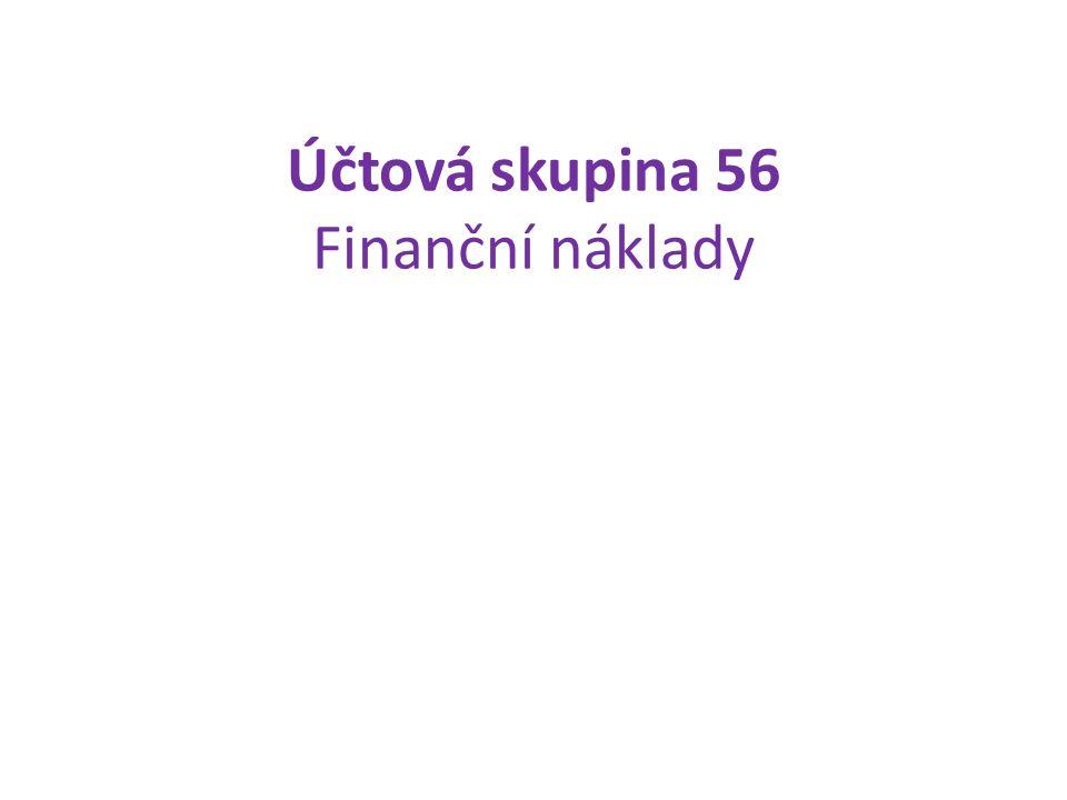 Účtová skupina 56 Finanční náklady
