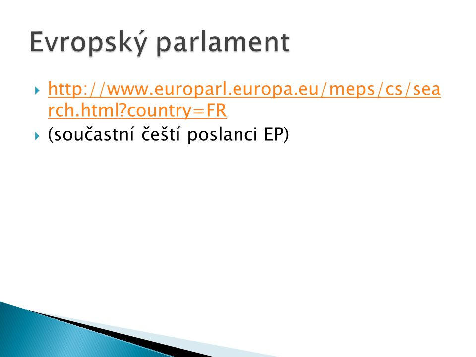  http://www.europarl.europa.eu/meps/cs/sea rch.html country=FR http://www.europarl.europa.eu/meps/cs/sea rch.html country=FR  (součastní čeští poslanci EP)