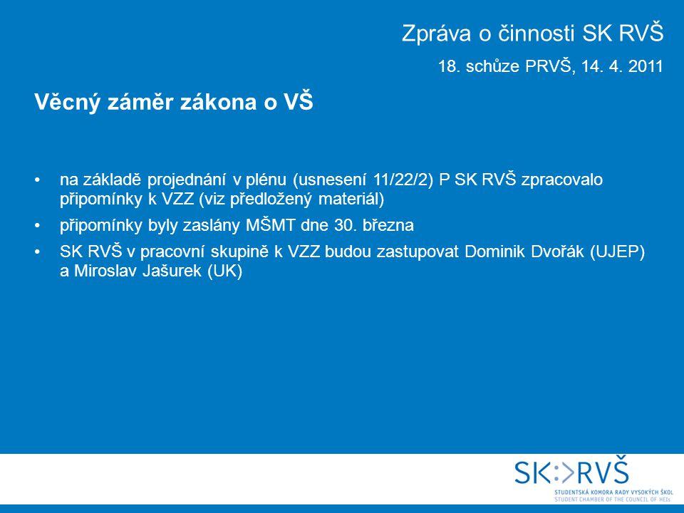 na základě projednání v plénu (usnesení 11/22/2) P SK RVŠ zpracovalo připomínky k VZZ (viz předložený materiál) připomínky byly zaslány MŠMT dne 30.