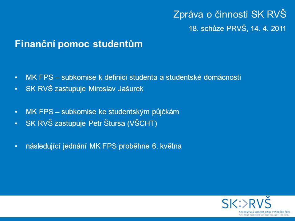 MK FPS – subkomise k definici studenta a studentské domácnosti SK RVŠ zastupuje Miroslav Jašurek MK FPS – subkomise ke studentským půjčkám SK RVŠ zastupuje Petr Štursa (VŠCHT) následující jednání MK FPS proběhne 6.