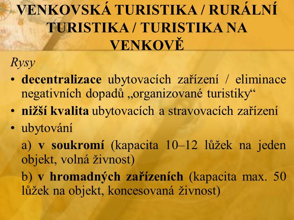 """VENKOVSKÁ TURISTIKA / RURÁLNÍ TURISTIKA / TURISTIKA NA VENKOVĚ Rysy decentralizace ubytovacích zařízení / eliminace negativních dopadů """"organizované t"""