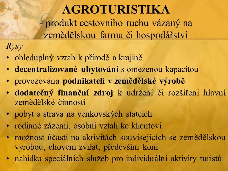 AGROTURISTIKA - produkt cestovního ruchu vázaný na zemědělskou farmu či hospodářství Rysy ohleduplný vztah k přírodě a krajině decentralizované ubytov