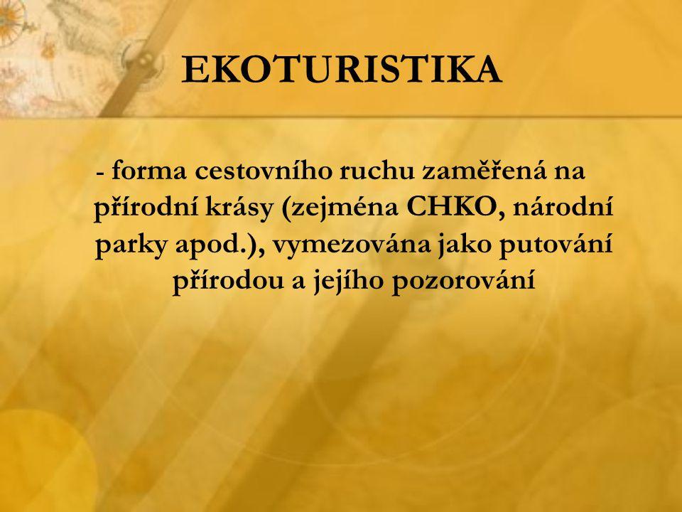 EKOTURISTIKA - forma cestovního ruchu zaměřená na přírodní krásy (zejména CHKO, národní parky apod.), vymezována jako putování přírodou a jejího pozor