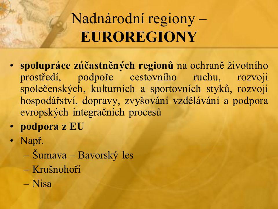 Nadnárodní regiony – EUROREGIONY spolupráce zúčastněných regionů na ochraně životního prostředí, podpoře cestovního ruchu, rozvoji společenských, kult
