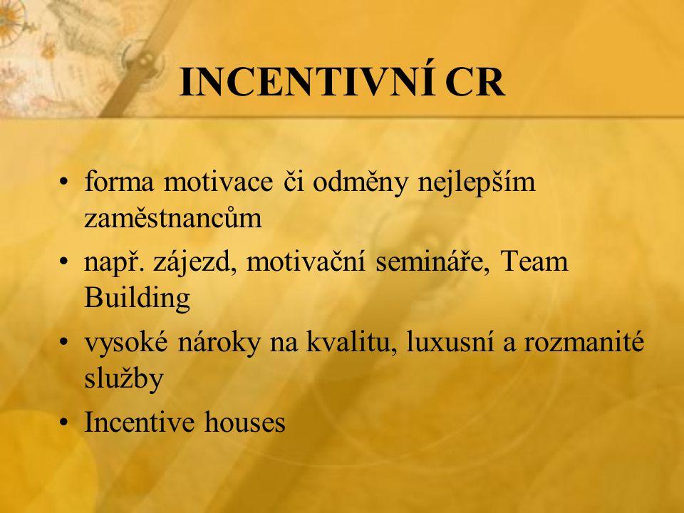 INCENTIVNÍ CR forma motivace či odměny nejlepším zaměstnancům např. zájezd, motivační semináře, Team Building vysoké nároky na kvalitu, luxusní a rozm