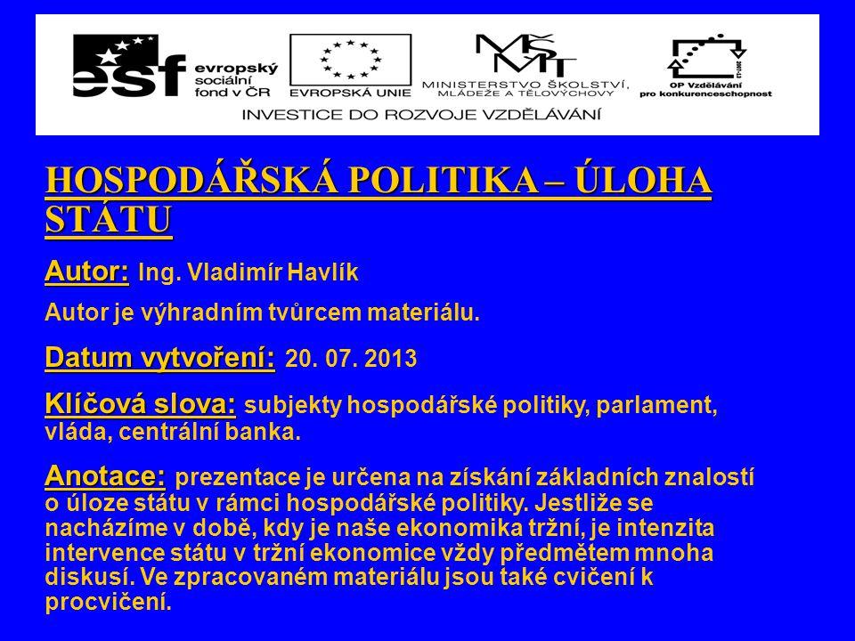 HOSPODÁŘSKÁ POLITIKA – ÚLOHA STÁTU Autor: Autor: Ing.