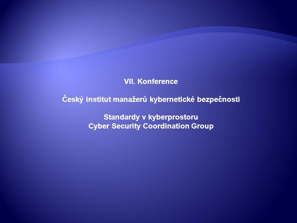 VII. Konference Český institut manažerů kybernetické bezpečnosti Standardy v kyberprostoru Cyber Security Coordination Group