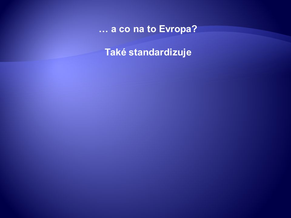… a co na to Evropa Také standardizuje
