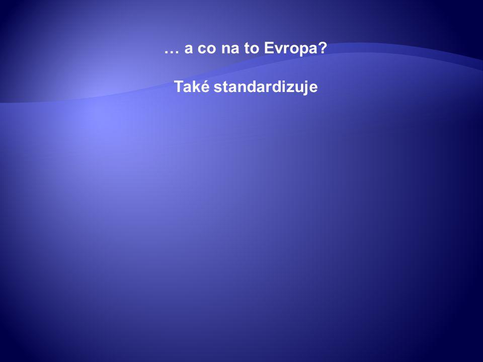 … a co na to Evropa? Také standardizuje
