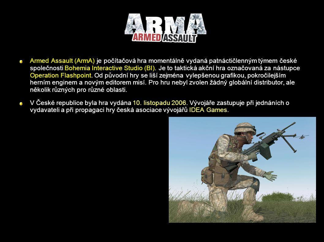Armed Assault (ArmA) je počítačová hra momentálně vydaná patnáctičlenným týmem české společnosti Bohemia Interactive Studio (BI).