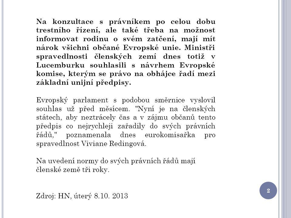 Na konzultace s právníkem po celou dobu trestního řízení, ale také třeba na možnost informovat rodinu o svém zatčení, mají mít nárok všichni občané Evropské unie.