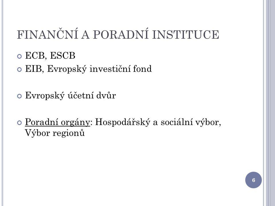 FINANČNÍ A PORADNÍ INSTITUCE ECB, ESCB EIB, Evropský investiční fond Evropský účetní dvůr Poradní orgány: Hospodářský a sociální výbor, Výbor regionů 6