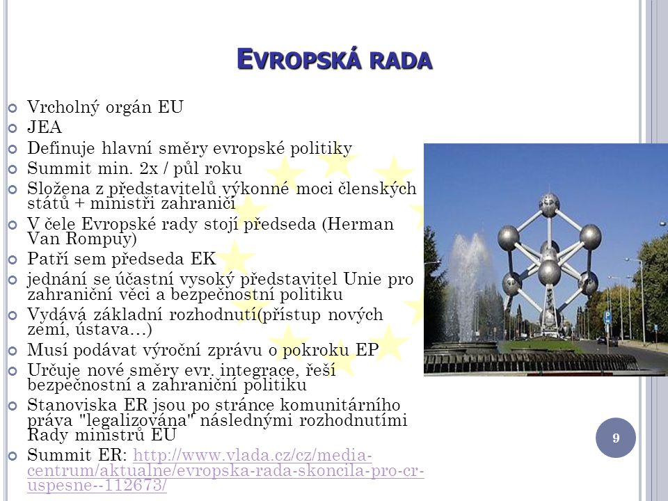 E VROPSKÁ RADA Vrcholný orgán EU JEA Definuje hlavní směry evropské politiky Summit min.