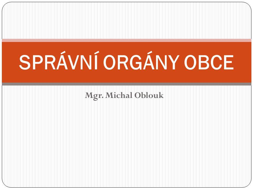 Mgr. Michal Oblouk SPRÁVNÍ ORGÁNY OBCE