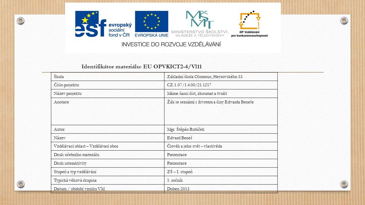 Identifikátor materiálu: EU OPVKICT2-4/Vl11 ŠkolaZákladní škola Olomouc, Heyrovského 33 Číslo projektuCZ.1.07/1.4.00/21.1217 Název projektuMáme šanci