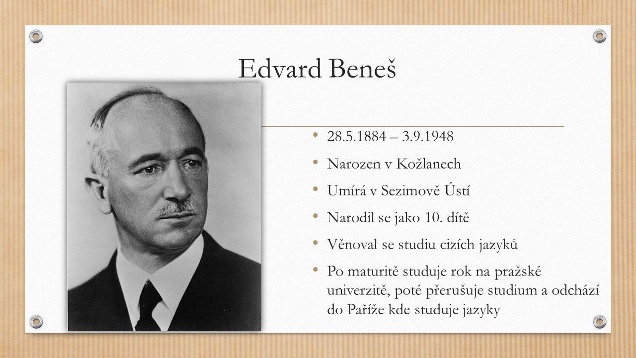 Edvard Beneš 28.5.1884 – 3.9.1948 Narozen v Kožlanech Umírá v Sezimově Ústí Narodil se jako 10. dítě Věnoval se studiu cizích jazyků Po maturitě studu