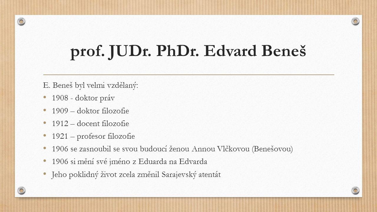 prof. JUDr. PhDr. Edvard Beneš E. Beneš byl velmi vzdělaný: 1908 - doktor práv 1909 – doktor filozofie 1912 – docent filozofie 1921 – profesor filozof