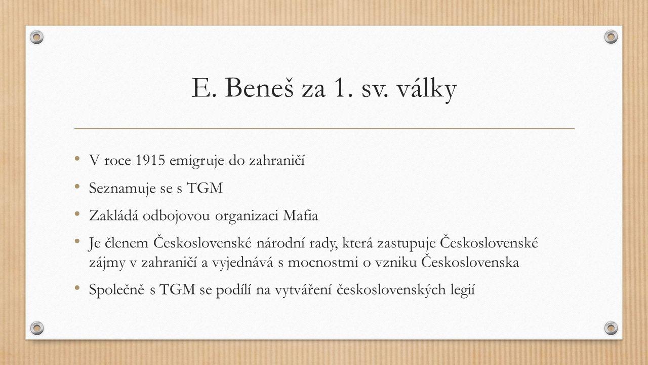 E. Beneš za 1. sv. války V roce 1915 emigruje do zahraničí Seznamuje se s TGM Zakládá odbojovou organizaci Mafia Je členem Československé národní rady