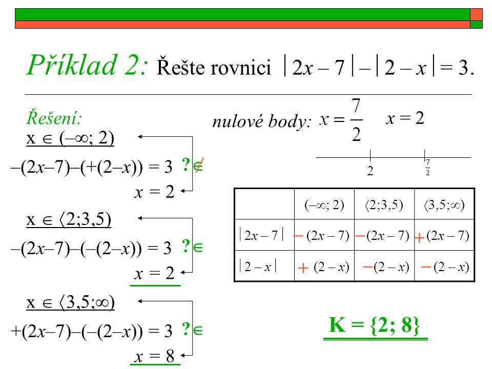 Příklad 2: Řešte rovnici  2x – 7  –  2 – x  = 3. Řešení: x  (–  ; 2) nulové body: x = 2 (–  ; 2)  2;3,5)  3,5;  )  2x – 7  (2x – 7)  2 –