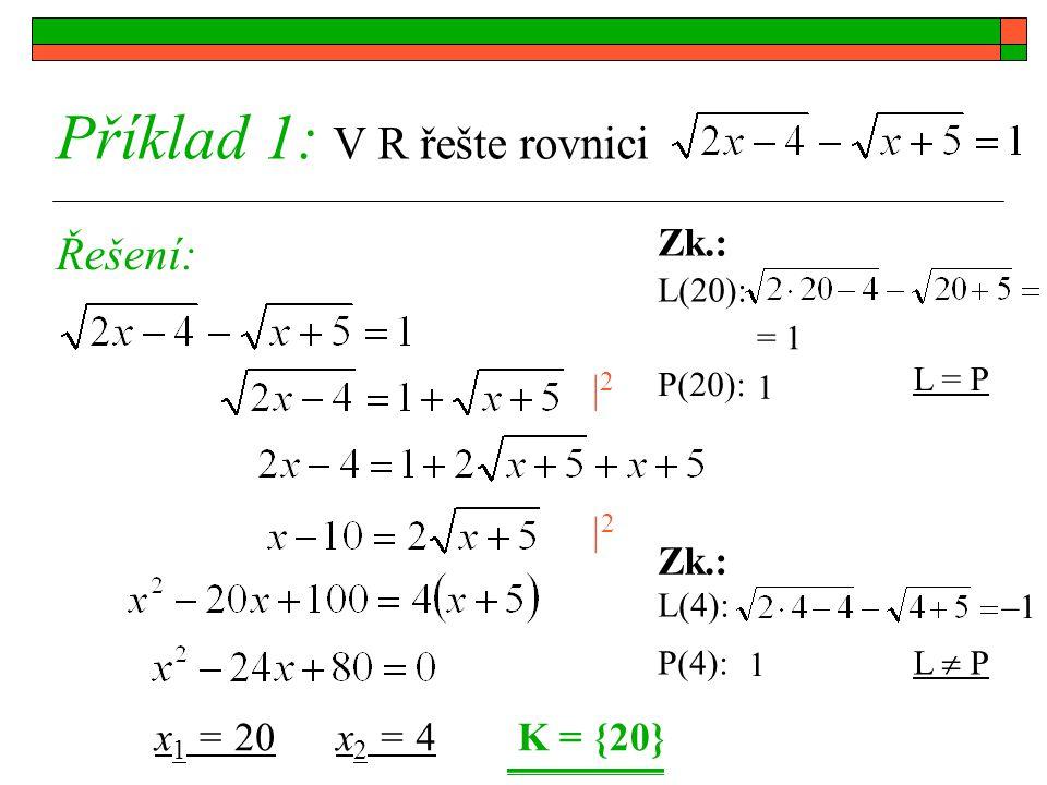 22 K = {20} Příklad 1: V R řešte rovnici Řešení: x 1 = 20x 2 = 4 22 Zk.: L(20): P(20): L(4): P(4): 1 L = P –1 L  P Zk.: = 1 1